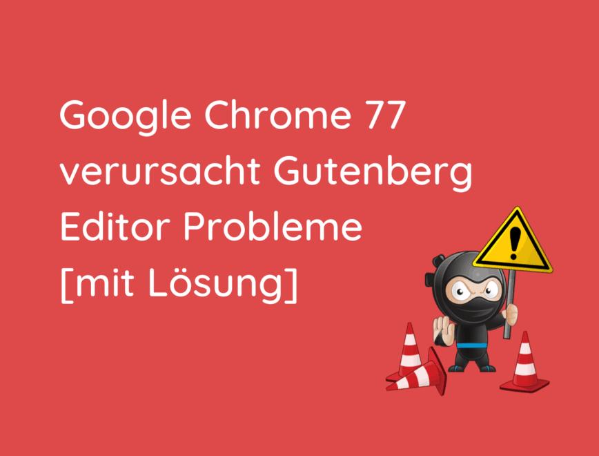 Google Chrome 77 verursacht Gutenberg Editor Probleme [mit Lösung]